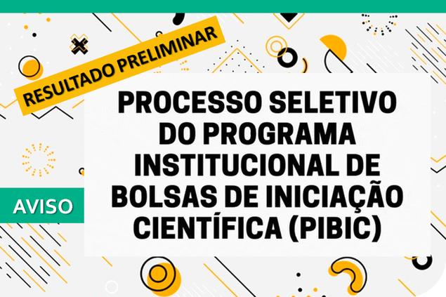 Resultado Preliminar do Processo Seletivo do Programa Institucional  de Bolsas de Iniciação Científica (PIBIC)