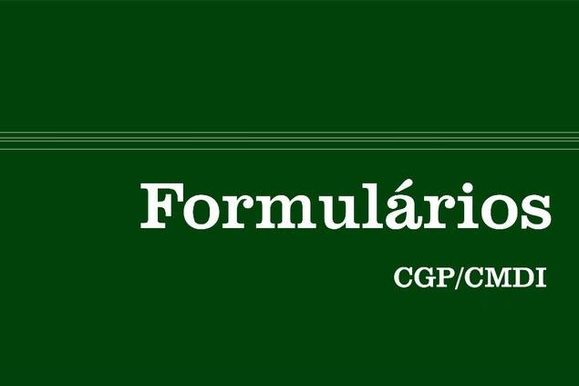 CGP/CMDI disponibiliza formulários