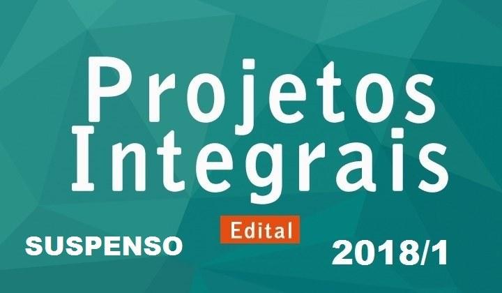 Suspensão do Edital Nº 02/2018-1 que trata dos Projetos Integrais