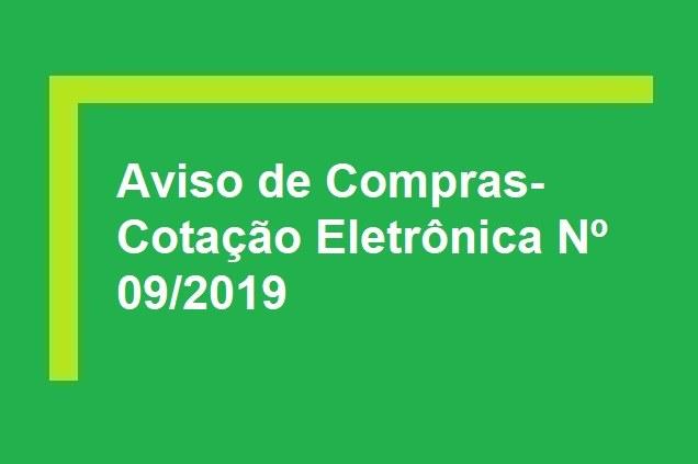 Aviso de Compras- Cotação Eletrônica Nº 09/2019