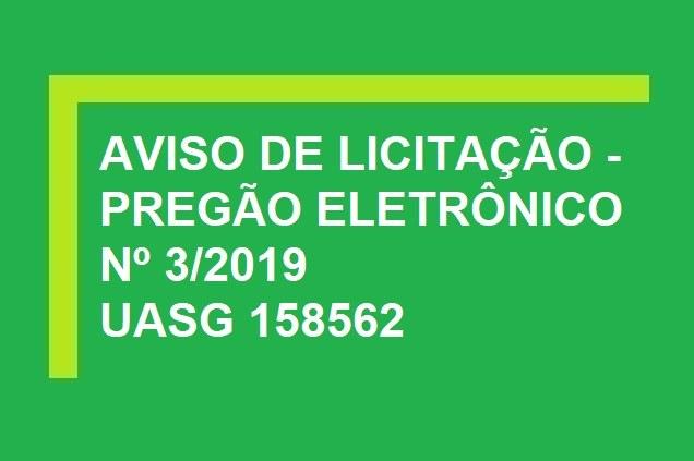 Aviso de Licitação -  Pregão Eletrônico Nº 3/2019 - UASG 158562