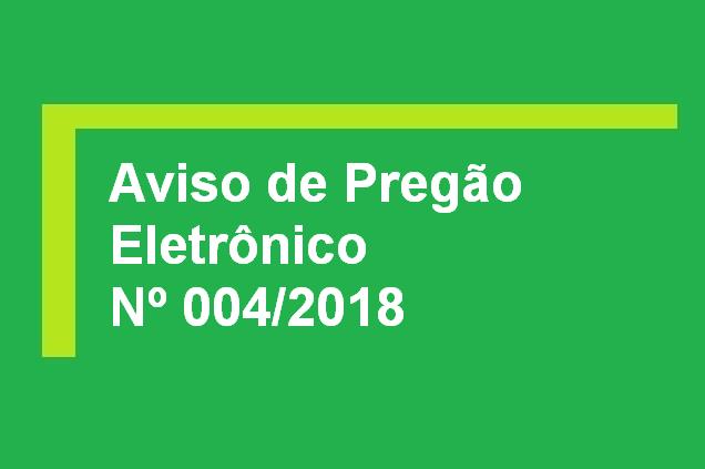 Aviso de Pregão Eletrônico Nº 004/2018