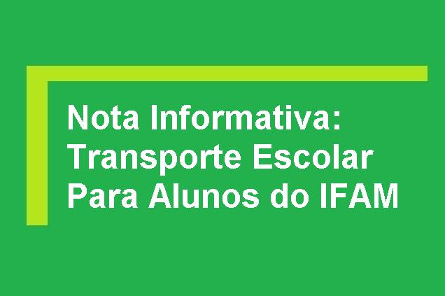 NOTA INFORMATIVA  - TRANSPORTE ESCOLAR PARA ALUNOS DO IFAM