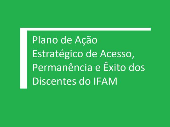 Plano de Ação Estratégico de Acesso, Permanência e Êxito dos Discentes do IFAM