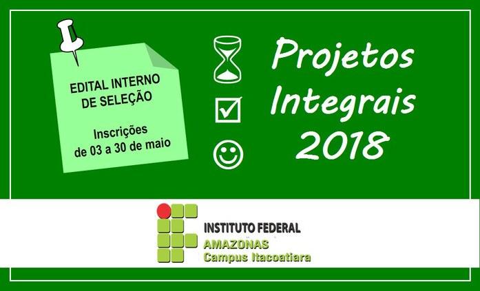 Edital de seleção de projetos integrais do IFAM Campus Itacoatiara 2018