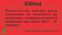 Processo de seleção para concessão de benefício do programa socioassistencial estudantil ano letivo 2017 - 2º semestre.