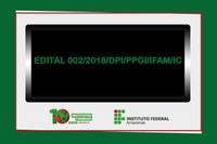 PROGRAMA INSTITUCIONAL DE BOLSAS DE INICIAÇÃO CIENTÍFICA DO IFAM – PIBIC/IFAM E PIBIC-JR/IFAM, FAPEAM-PAIC/ CNPQ- PIBITI, PIBIC, PIBIC-EM EDITAL 002/2018/DPI/PPGI/IFAM/IC