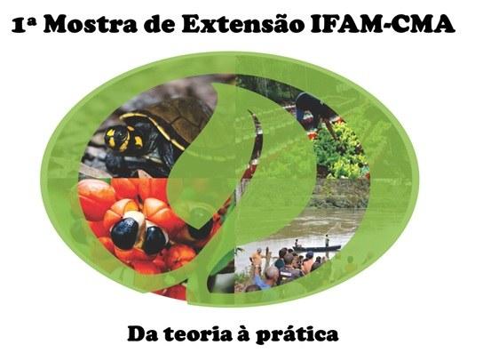 1ª Mostra de Extensão do IFAM - CMA : Da teoria à prática no período de 05 a 10/10/2015.