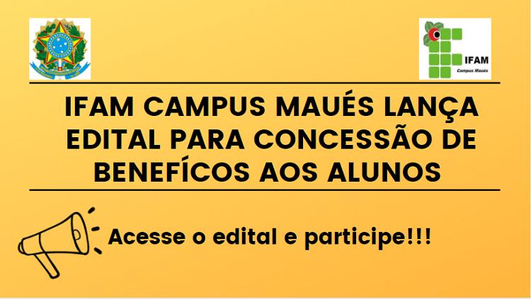 IFAM CAMPUS MAUÉS LANÇA EDITAL PARA CONCESSÃO DE BENEFÍCIOS AOS ALUNOS