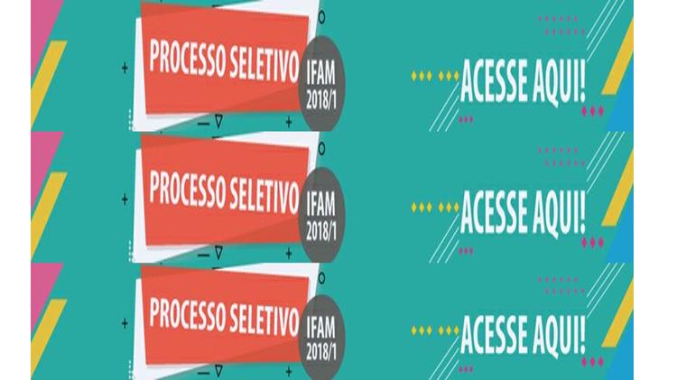 IFAM oferta vagas para o Processo Seletivo 2018/1