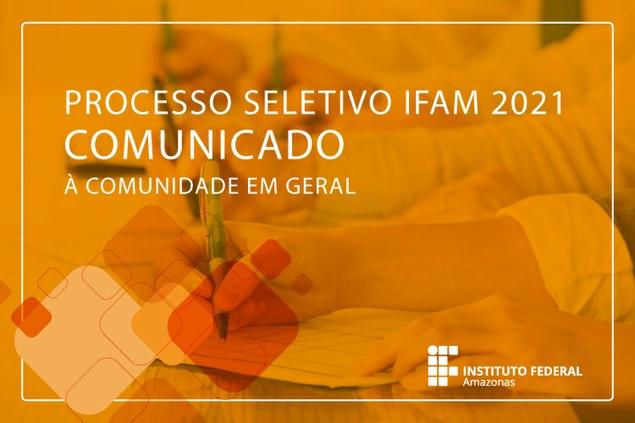 COMUNICADO SOBRE O PROCESSO SELETIVO 2021 DO IFAM À COMUNIDADE EM GERAL