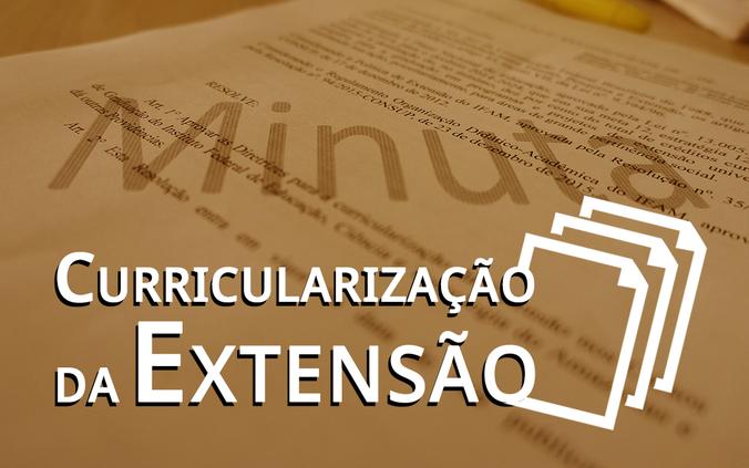 Instituto Federal do Amazonas disponibiliza a Minuta das Diretrizes da Curricularização da Extensão.