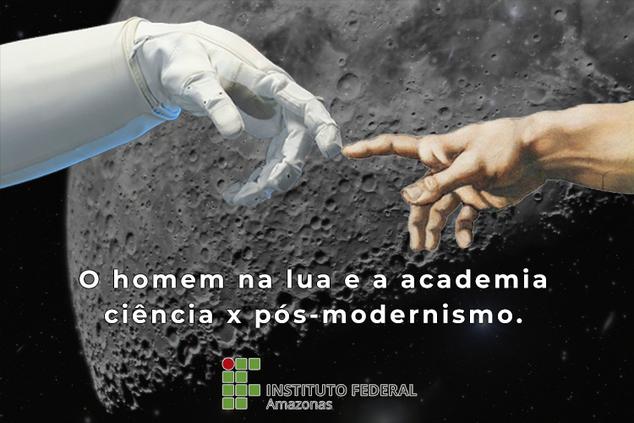 O homem na lua e a academia: ciência x pós-modernismo.
