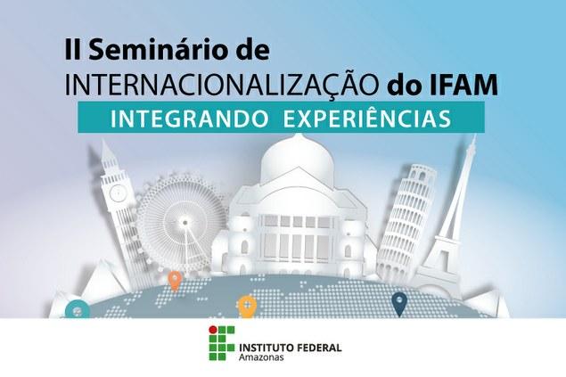 SEMINÁRIO SOBRE INTERNACIONALIZAÇÃO NO IFAM